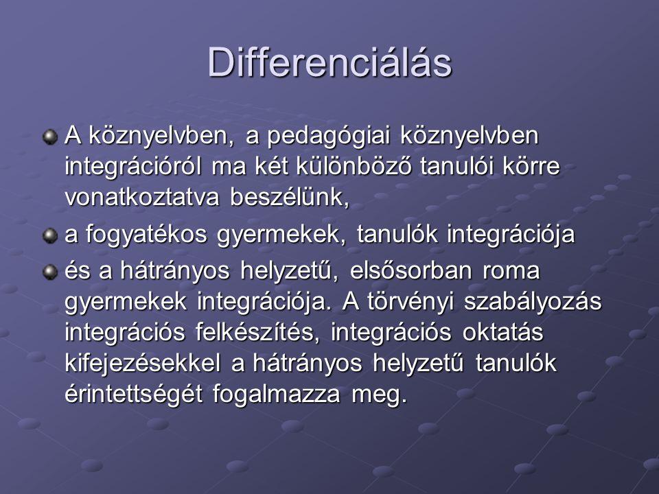Differenciálás A köznyelvben, a pedagógiai köznyelvben integrációról ma két különböző tanulói körre vonatkoztatva beszélünk,