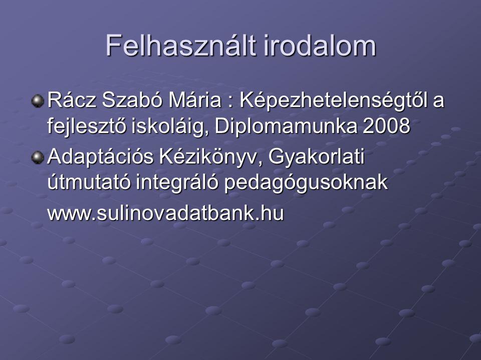 Felhasznált irodalom Rácz Szabó Mária : Képezhetelenségtől a fejlesztő iskoláig, Diplomamunka 2008.