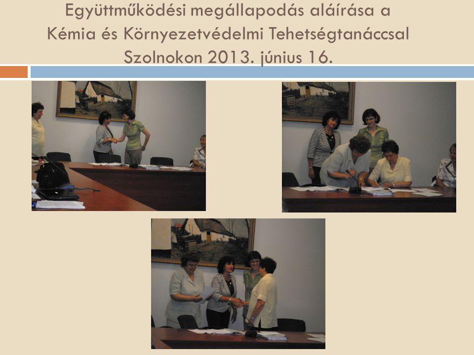 Együttműködési megállapodás aláírása a Kémia és Környezetvédelmi Tehetségtanáccsal Szolnokon 2013.