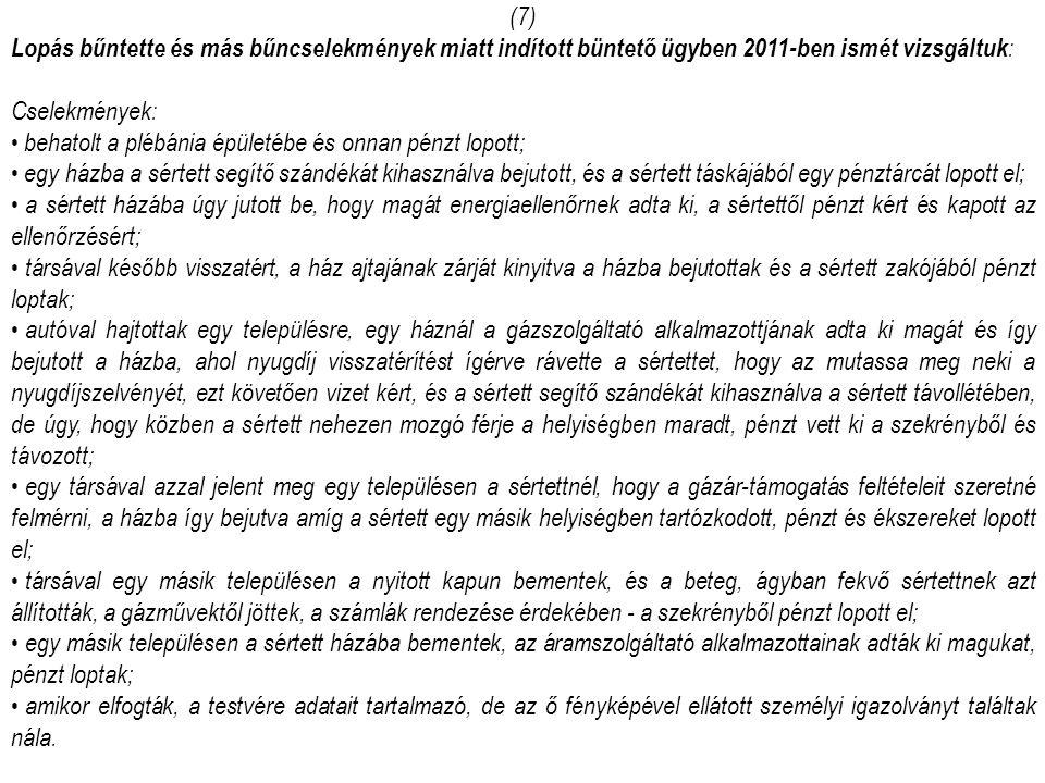 (7) Lopás bűntette és más bűncselekmények miatt indított büntető ügyben 2011-ben ismét vizsgáltuk: Cselekmények: