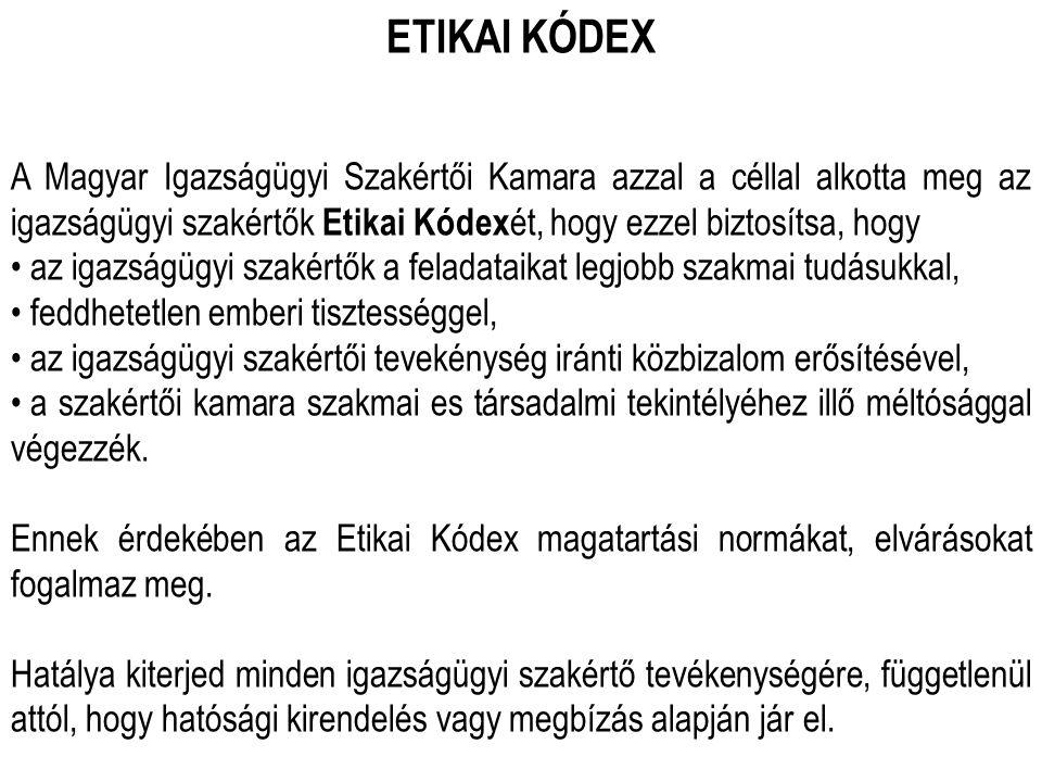 ETIKAI KÓDEX A Magyar Igazságügyi Szakértői Kamara azzal a céllal alkotta meg az igazságügyi szakértők Etikai Kódexét, hogy ezzel biztosítsa, hogy.