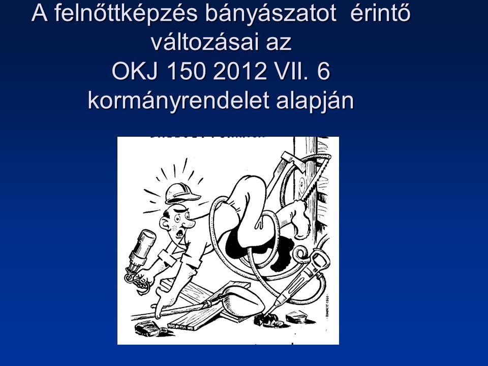 A felnőttképzés bányászatot érintő változásai az OKJ 150 2012 VII