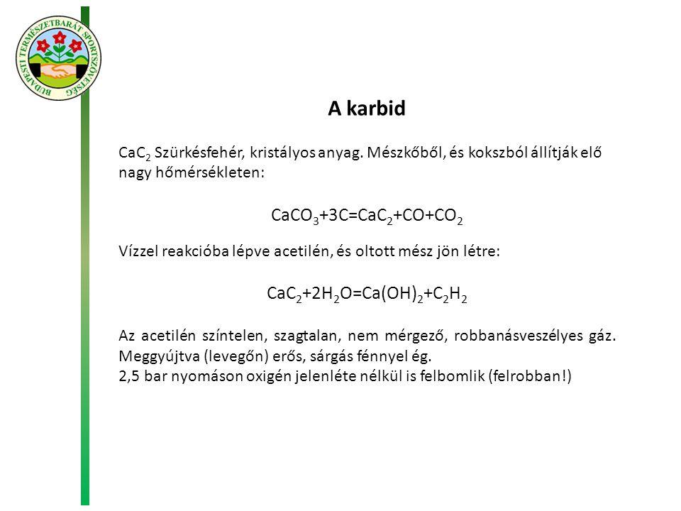 A karbid CaCO3+3C=CaC2+CO+CO2 CaC2+2H2O=Ca(OH)2+C2H2