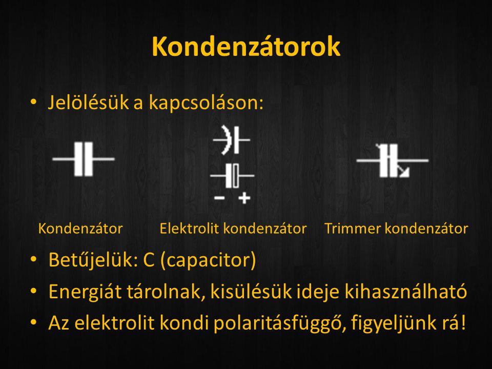 Kondenzátorok Jelölésük a kapcsoláson: Betűjelük: C (capacitor)