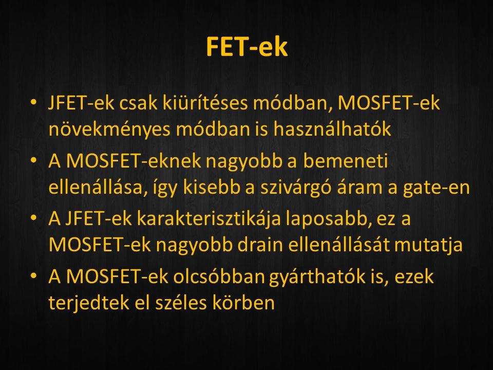 FET-ek JFET-ek csak kiürítéses módban, MOSFET-ek növekményes módban is használhatók.