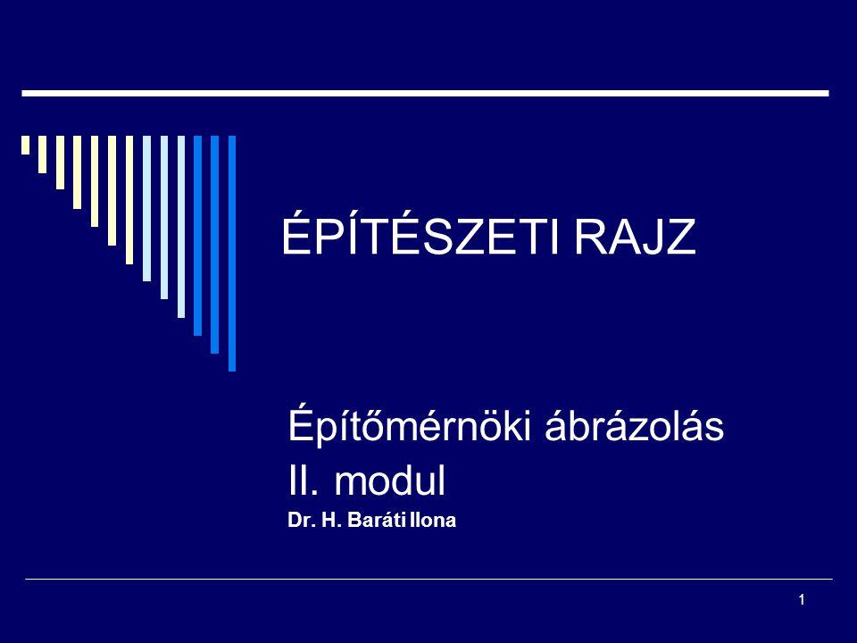 Építőmérnöki ábrázolás II. modul Dr. H. Baráti Ilona