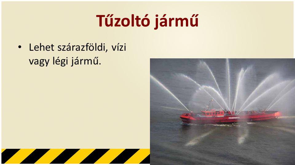 Tűzoltó jármű Lehet szárazföldi, vízi vagy légi jármű.