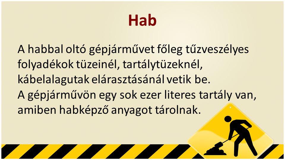 Hab A habbal oltó gépjárművet főleg tűzveszélyes folyadékok tüzeinél, tartálytüzeknél,