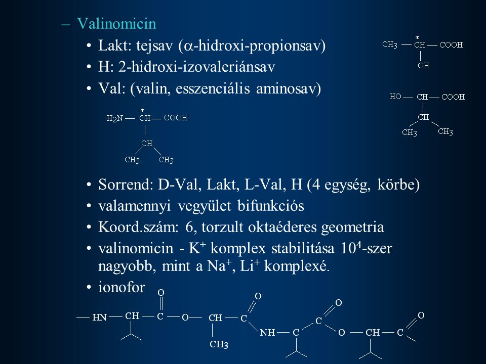 Valinomicin Lakt: tejsav (-hidroxi-propionsav) H: 2-hidroxi-izovaleriánsav. Val: (valin, esszenciális aminosav)