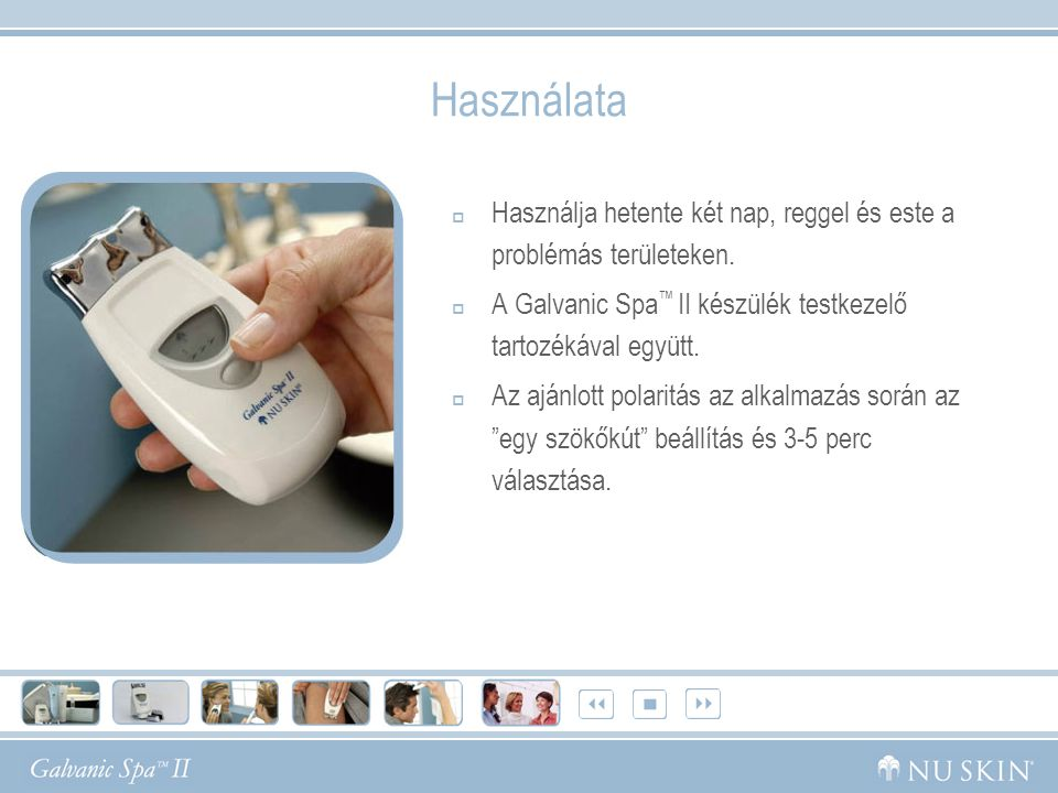Használata Használja hetente két nap, reggel és este a problémás területeken. A Galvanic Spa™ II készülék testkezelő tartozékával együtt.