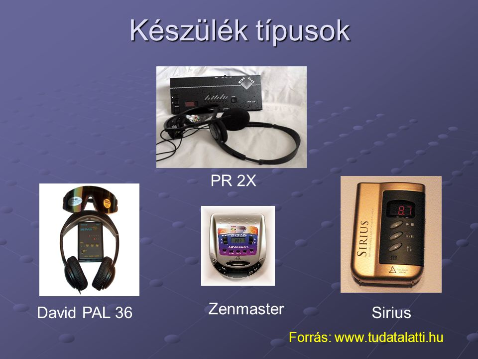 Készülék típusok PR 2X Zenmaster David PAL 36 Sirius