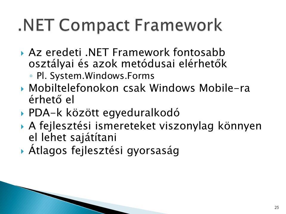 .NET Compact Framework Az eredeti .NET Framework fontosabb osztályai és azok metódusai elérhetők. Pl. System.Windows.Forms.