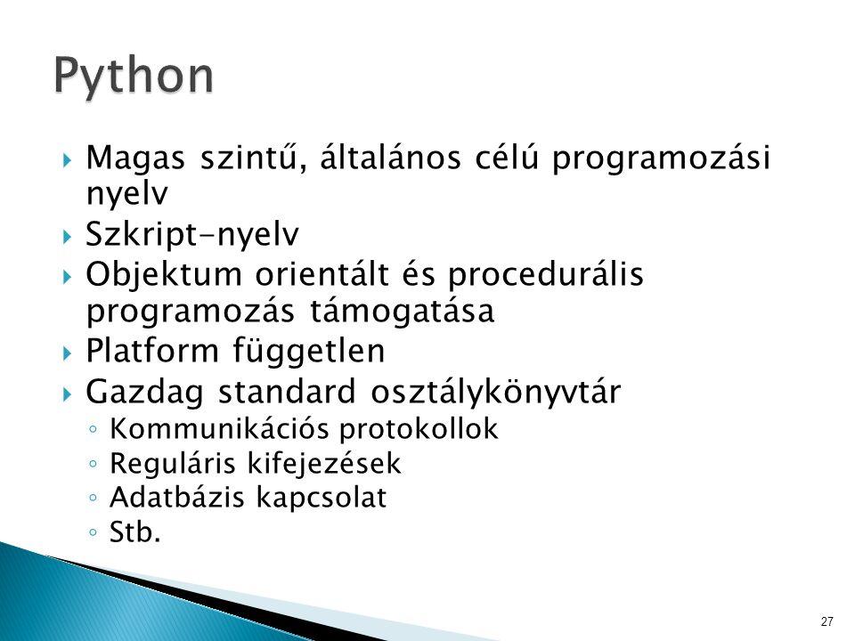 Python Magas szintű, általános célú programozási nyelv Szkript-nyelv