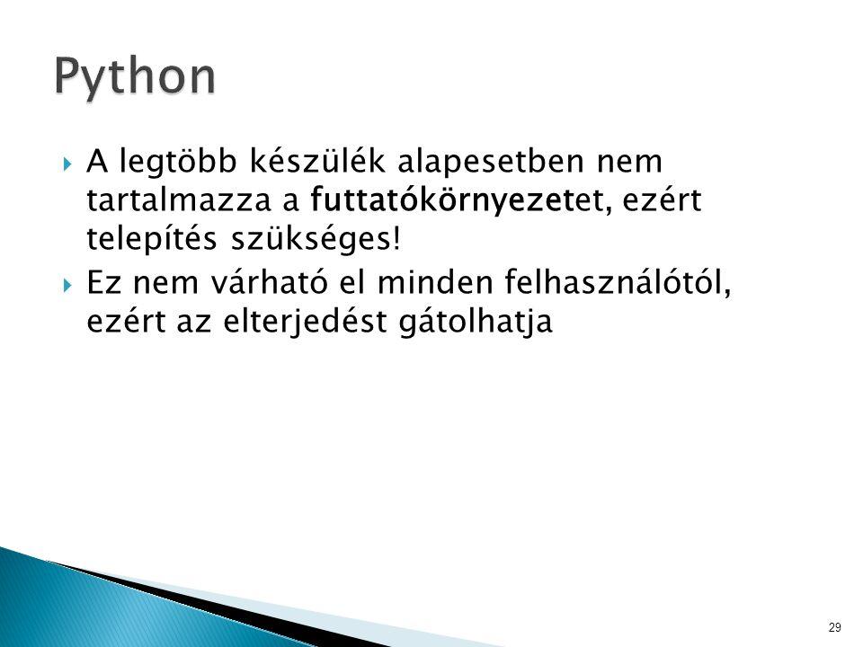 Python A legtöbb készülék alapesetben nem tartalmazza a futtatókörnyezetet, ezért telepítés szükséges!