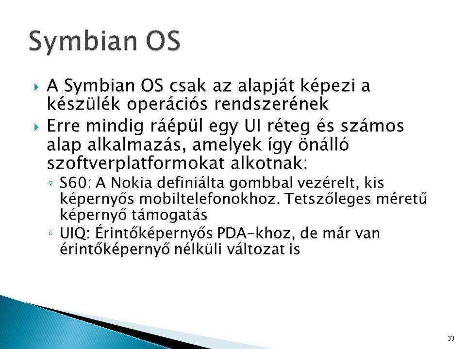Symbian OS A Symbian OS csak az alapját képezi a készülék operációs rendszerének.