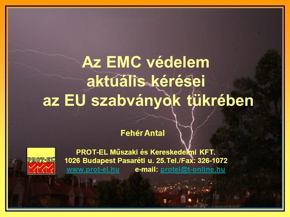 Az EMC védelem aktuális kérései az EU szabványok tükrében PROT-EL Műszaki és Kereskedelmi KFT. 1026 Budapest Pasaréti u. 25.Tel./Fax: 326-1072 www.prot-el.hu e-mail: protel@t-online.hu