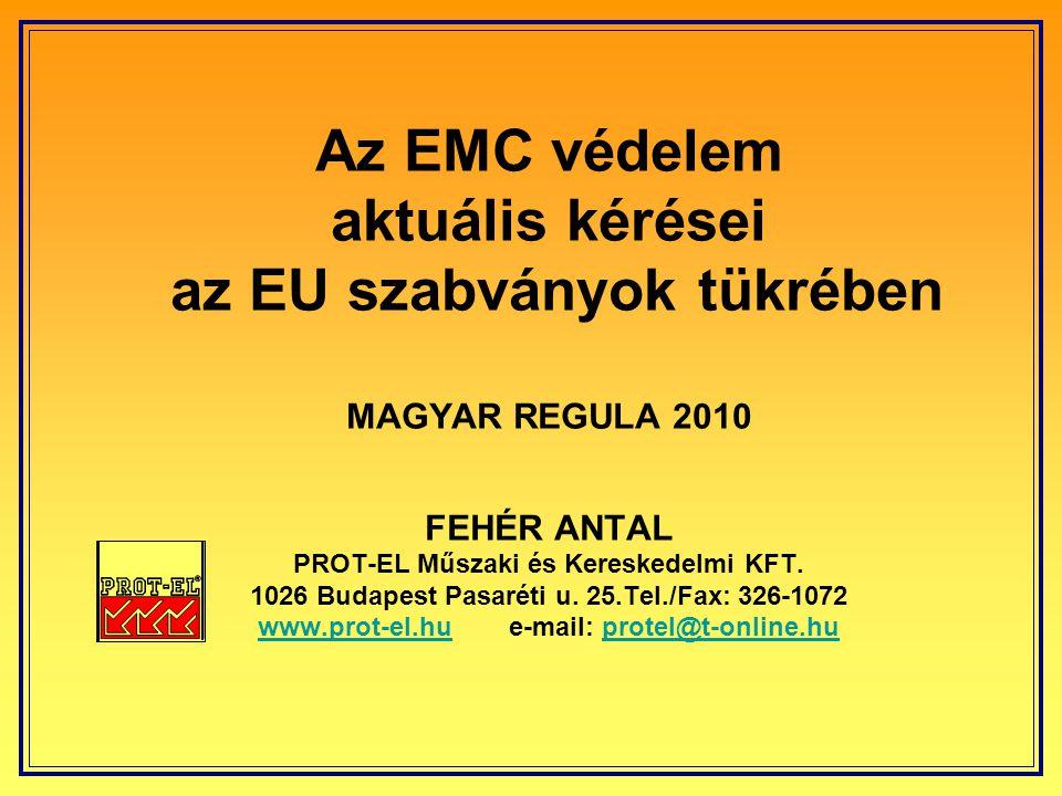 Az EMC védelem aktuális kérései az EU szabványok tükrében MAGYAR REGULA 2010 FEHÉR ANTAL PROT-EL Műszaki és Kereskedelmi KFT.