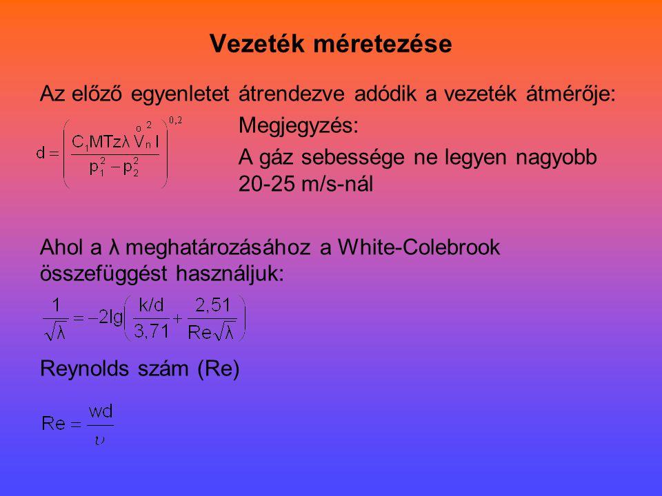 Vezeték méretezése Az előző egyenletet átrendezve adódik a vezeték átmérője: Megjegyzés: A gáz sebessége ne legyen nagyobb 20-25 m/s-nál.