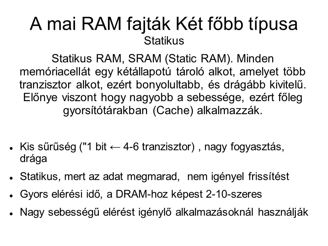 A mai RAM fajták Két főbb típusa Statikus