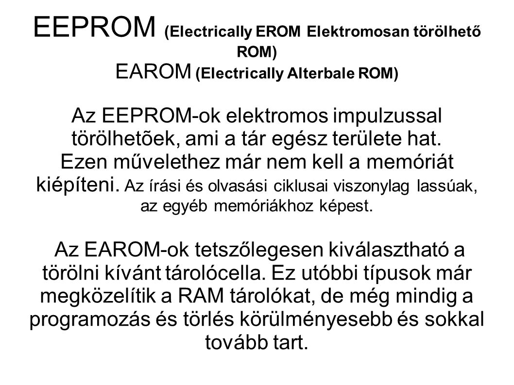 EEPROM (Electrically EROM Elektromosan törölhető ROM) EAROM (Electrically Alterbale ROM)‏
