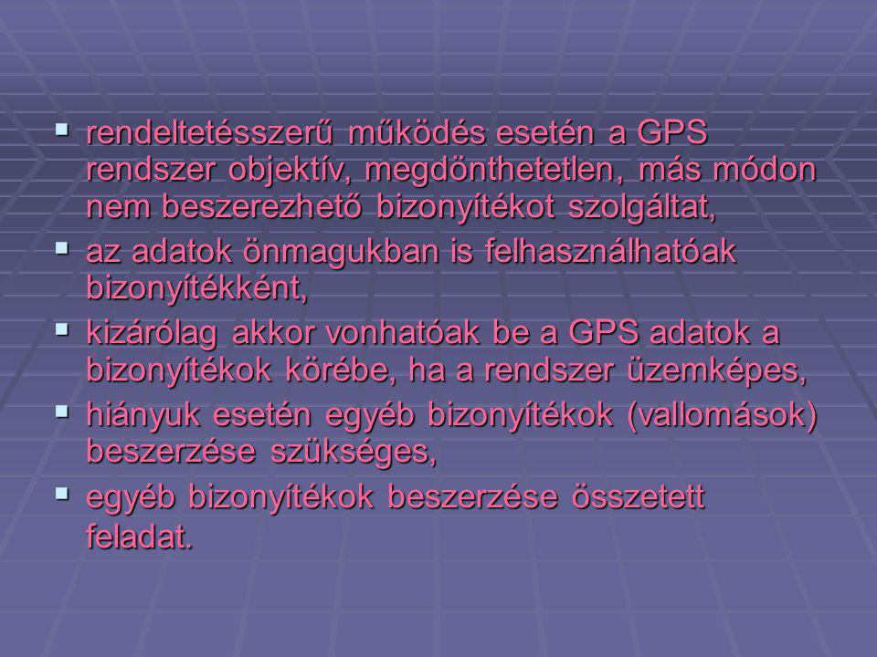 rendeltetésszerű működés esetén a GPS rendszer objektív, megdönthetetlen, más módon nem beszerezhető bizonyítékot szolgáltat,
