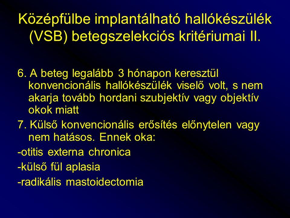 Középfülbe implantálható hallókészülék (VSB) betegszelekciós kritériumai II.