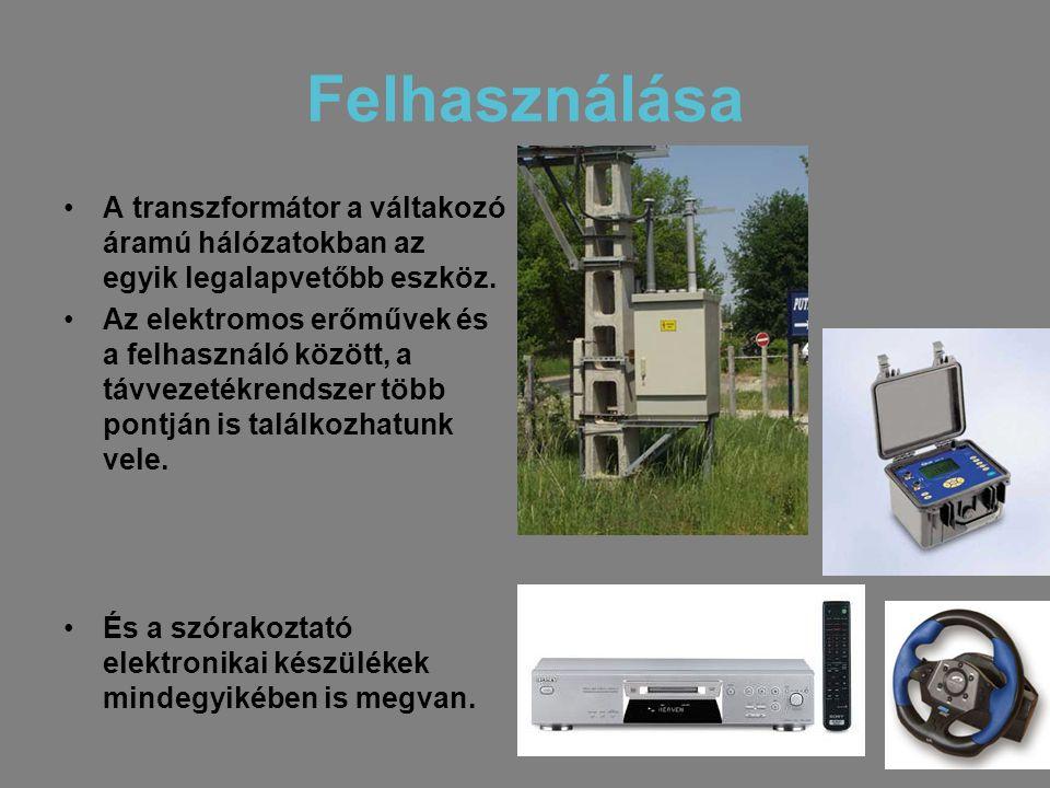 Felhasználása A transzformátor a váltakozó áramú hálózatokban az egyik legalapvetőbb eszköz.