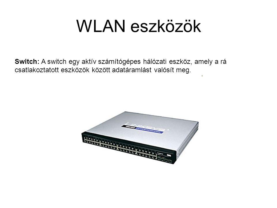 WLAN eszközök Switch: A switch egy aktív számítógépes hálózati eszköz, amely a rá csatlakoztatott eszközök között adatáramlást valósít meg.