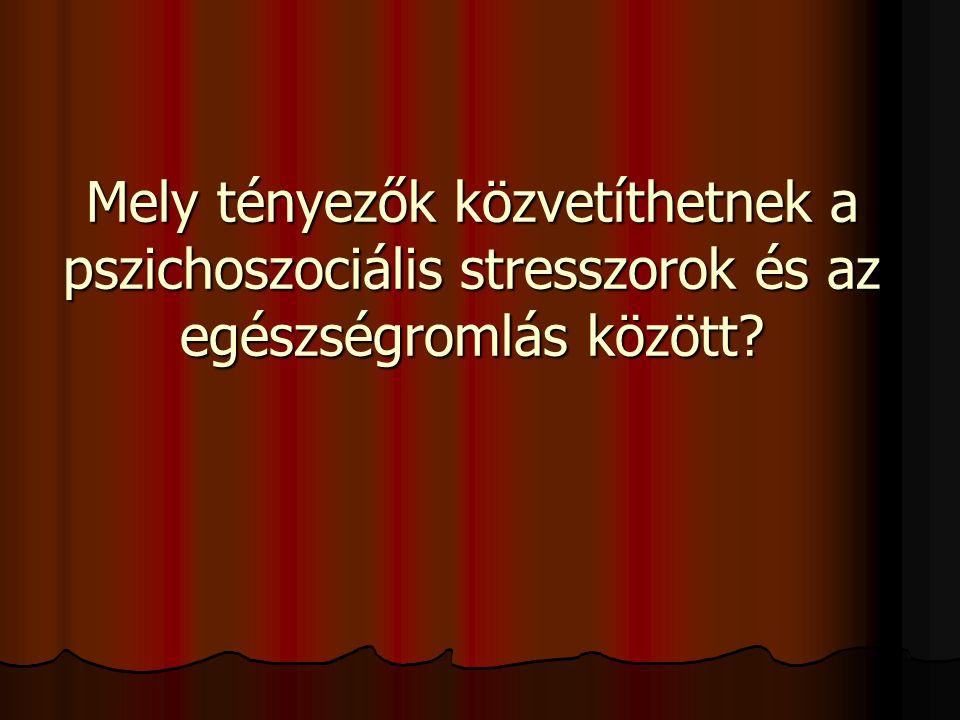 Mely tényezők közvetíthetnek a pszichoszociális stresszorok és az egészségromlás között