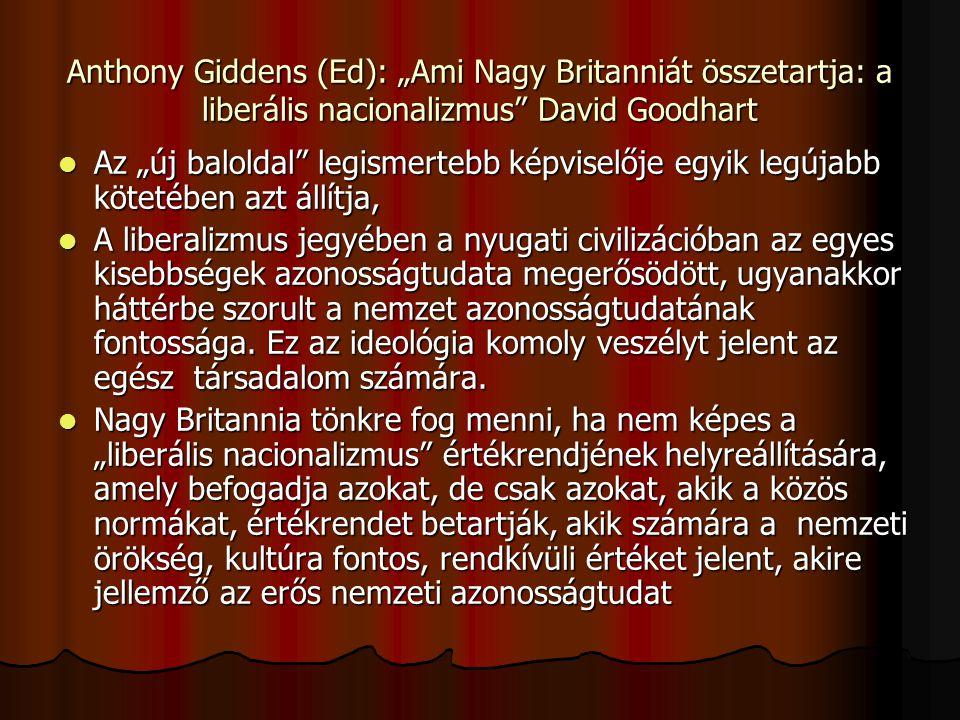 """Anthony Giddens (Ed): """"Ami Nagy Britanniát összetartja: a liberális nacionalizmus David Goodhart"""