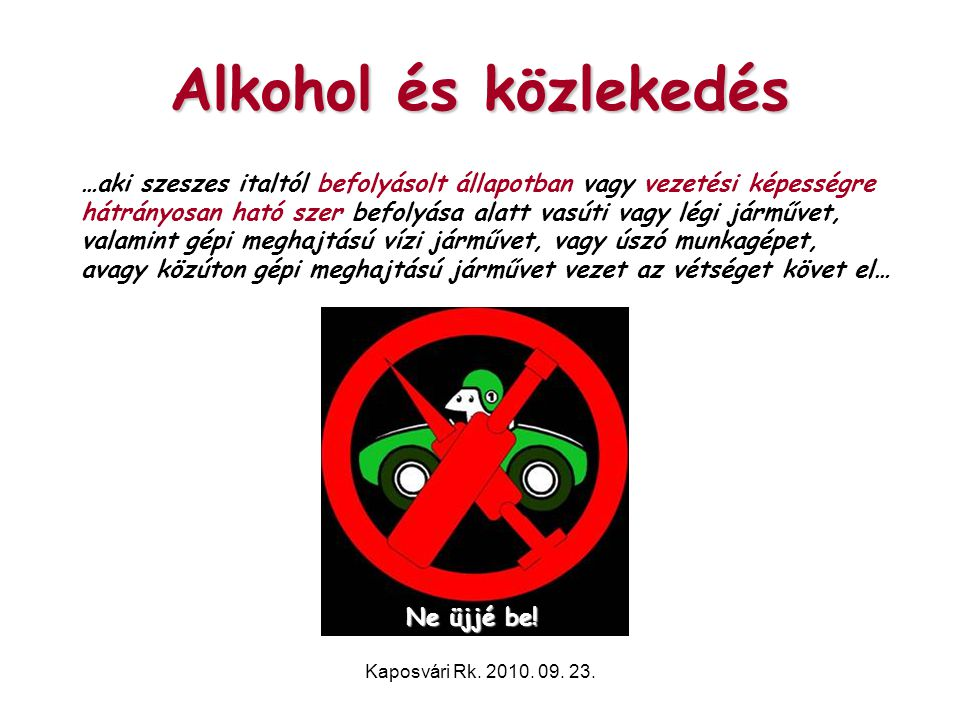 Alkohol és közlekedés …aki szeszes italtól befolyásolt állapotban vagy vezetési képességre.