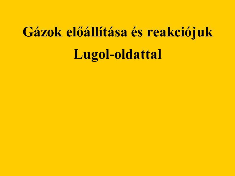Gázok előállítása és reakciójuk Lugol-oldattal