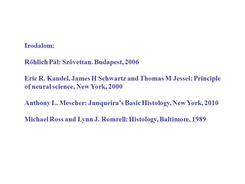 Irodalom: Röhlich Pál: Szövettan. Budapest, 2006. Eric R. Kandel, James H Schwartz and Thomas M Jessel: Principle of neural science, New York, 2000.