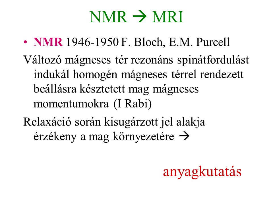 NMR  MRI NMR 1946-1950 F. Bloch, E.M. Purcell