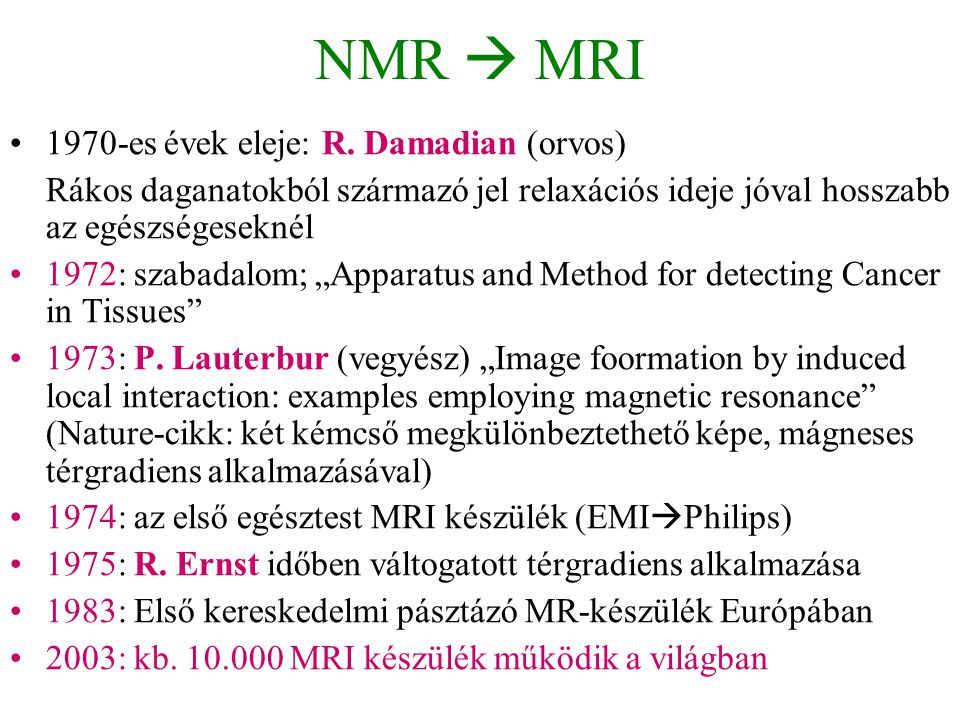 NMR  MRI 1970-es évek eleje: R. Damadian (orvos)