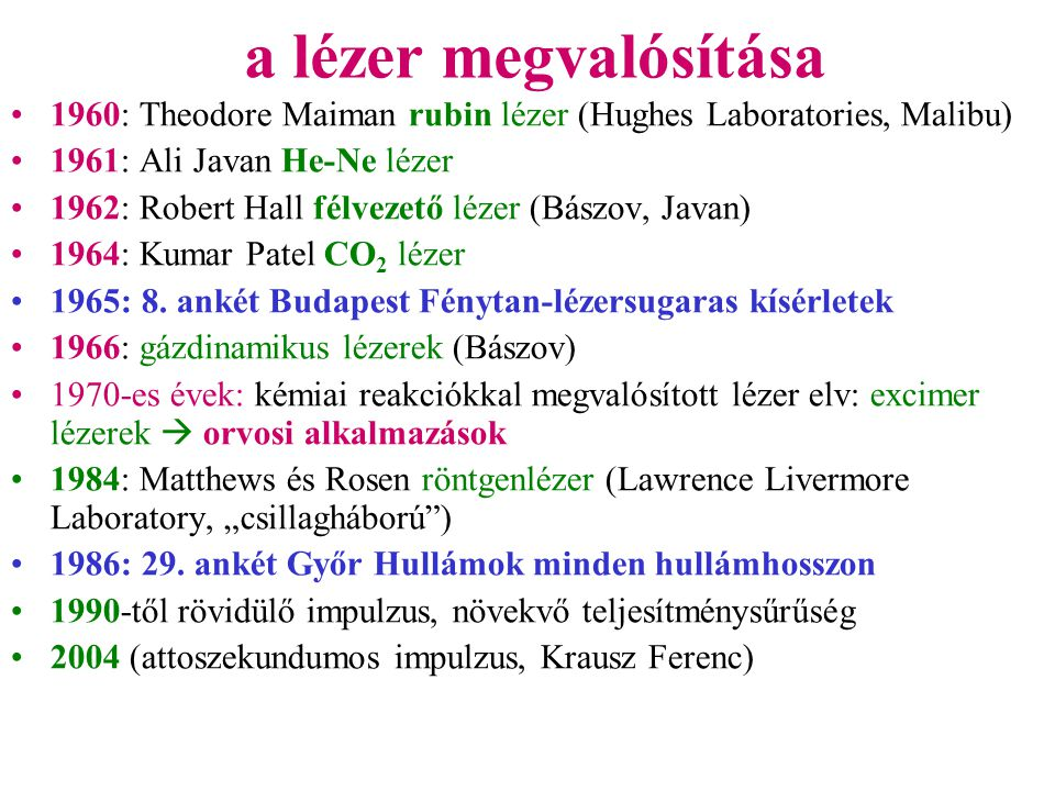 a lézer megvalósítása 1960: Theodore Maiman rubin lézer (Hughes Laboratories, Malibu) 1961: Ali Javan He-Ne lézer.