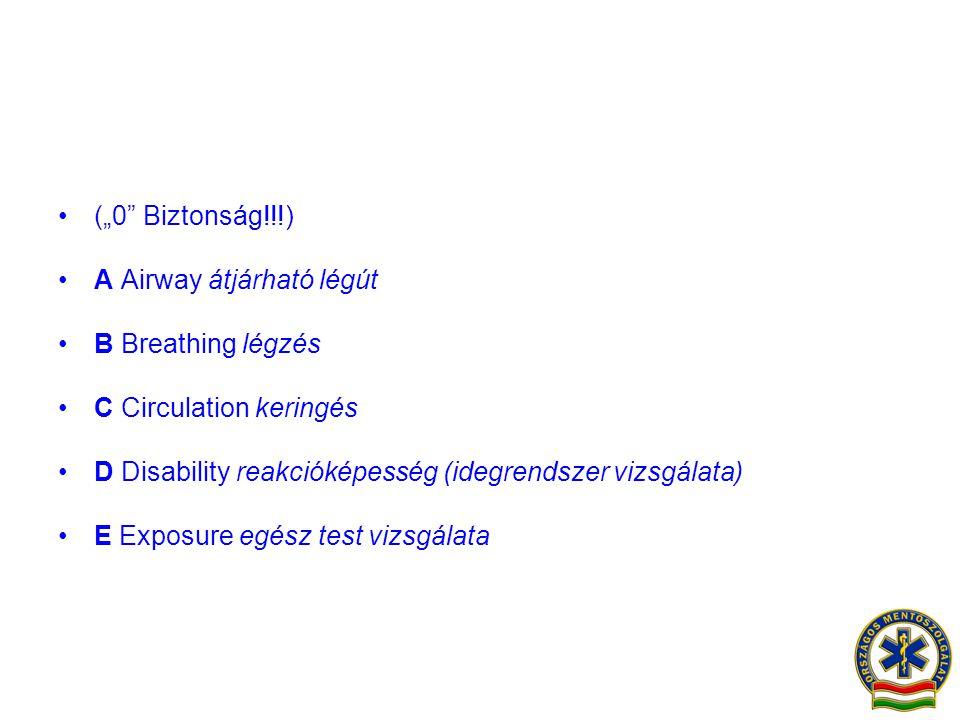 """(""""0 Biztonság!!!) A Airway átjárható légút. B Breathing légzés. C Circulation keringés. D Disability reakcióképesség (idegrendszer vizsgálata)"""