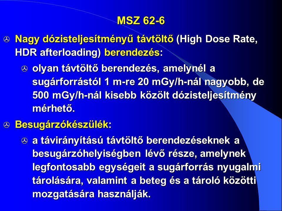 MSZ 62-6 Nagy dózisteljesítményű távtöltő (High Dose Rate, HDR afterloading) berendezés: