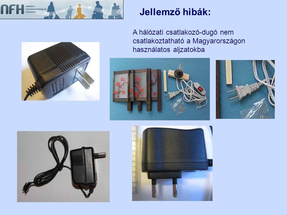 Jellemző hibák: A hálózati csatlakozó-dugó nem csatlakoztatható a Magyarországon használatos aljzatokba.