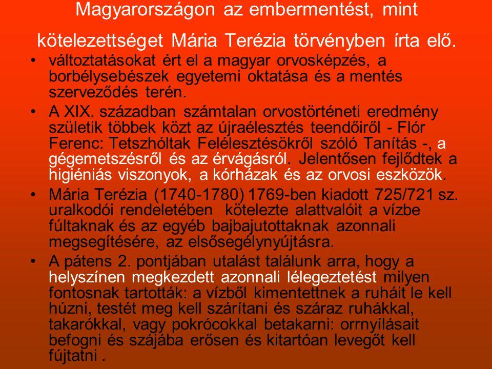 Magyarországon az embermentést, mint kötelezettséget Mária Terézia törvényben írta elő.