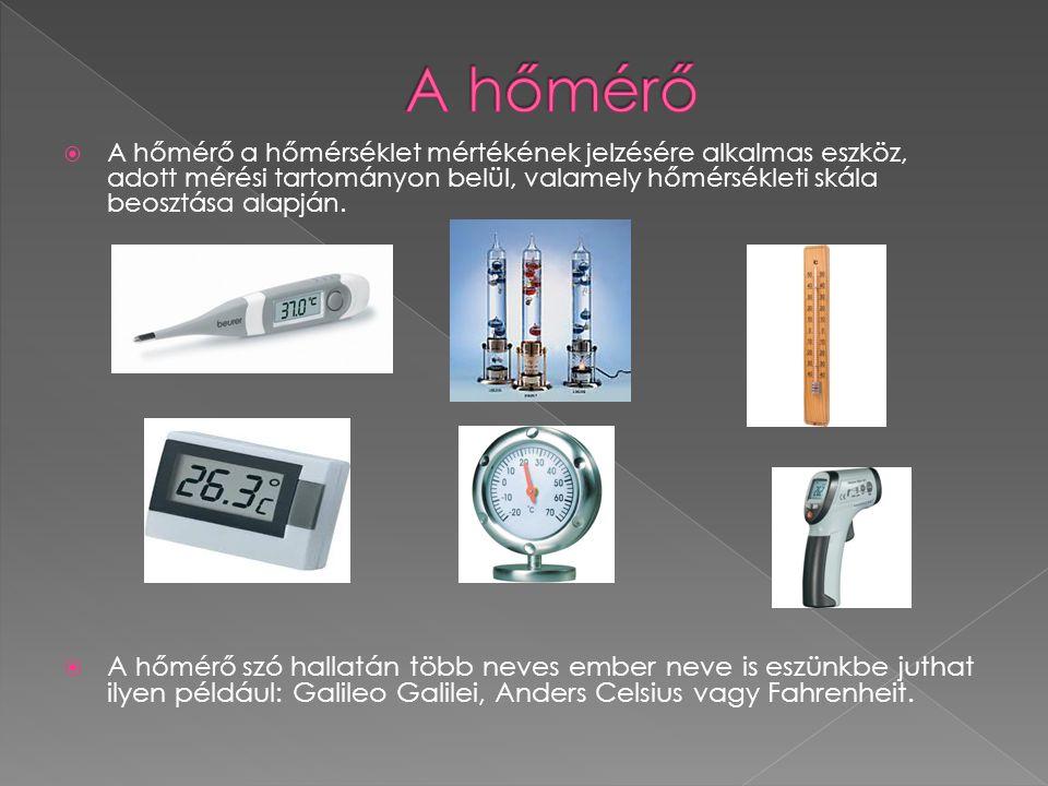 A hőmérő A hőmérő a hőmérséklet mértékének jelzésére alkalmas eszköz, adott mérési tartományon belül, valamely hőmérsékleti skála beosztása alapján.