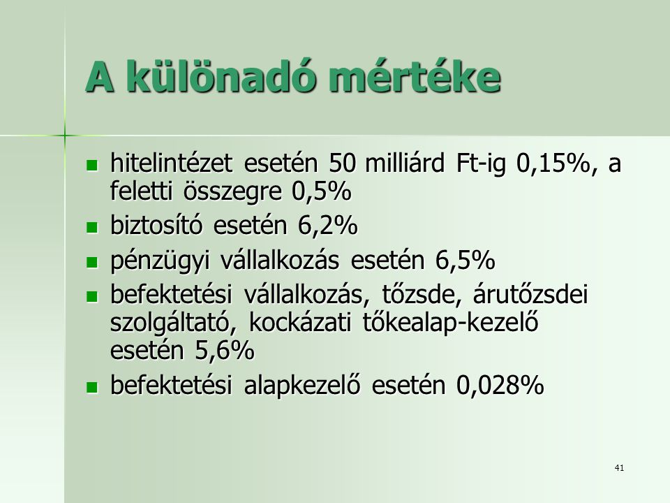 A különadó mértéke hitelintézet esetén 50 milliárd Ft-ig 0,15%, a feletti összegre 0,5% biztosító esetén 6,2%