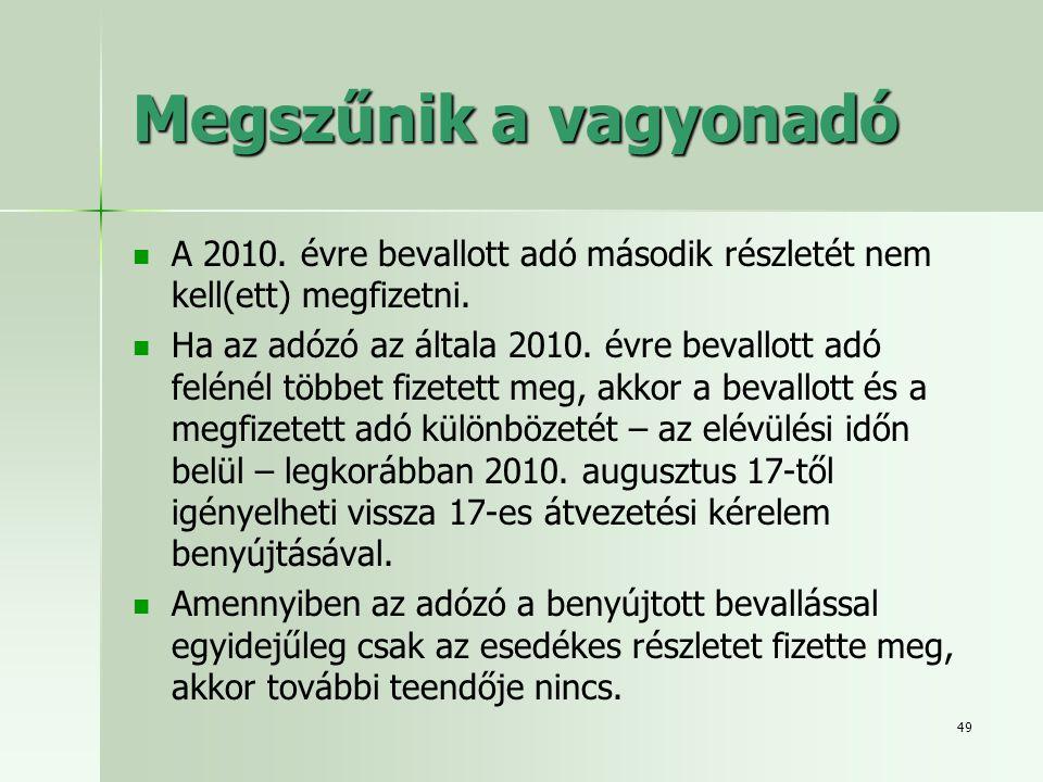 Megszűnik a vagyonadó A 2010. évre bevallott adó második részletét nem kell(ett) megfizetni.