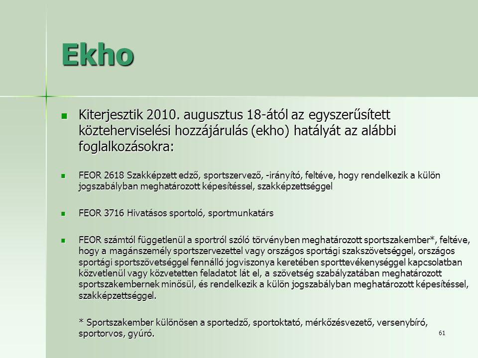 Ekho Kiterjesztik 2010. augusztus 18-ától az egyszerűsített közteherviselési hozzájárulás (ekho) hatályát az alábbi foglalkozásokra: