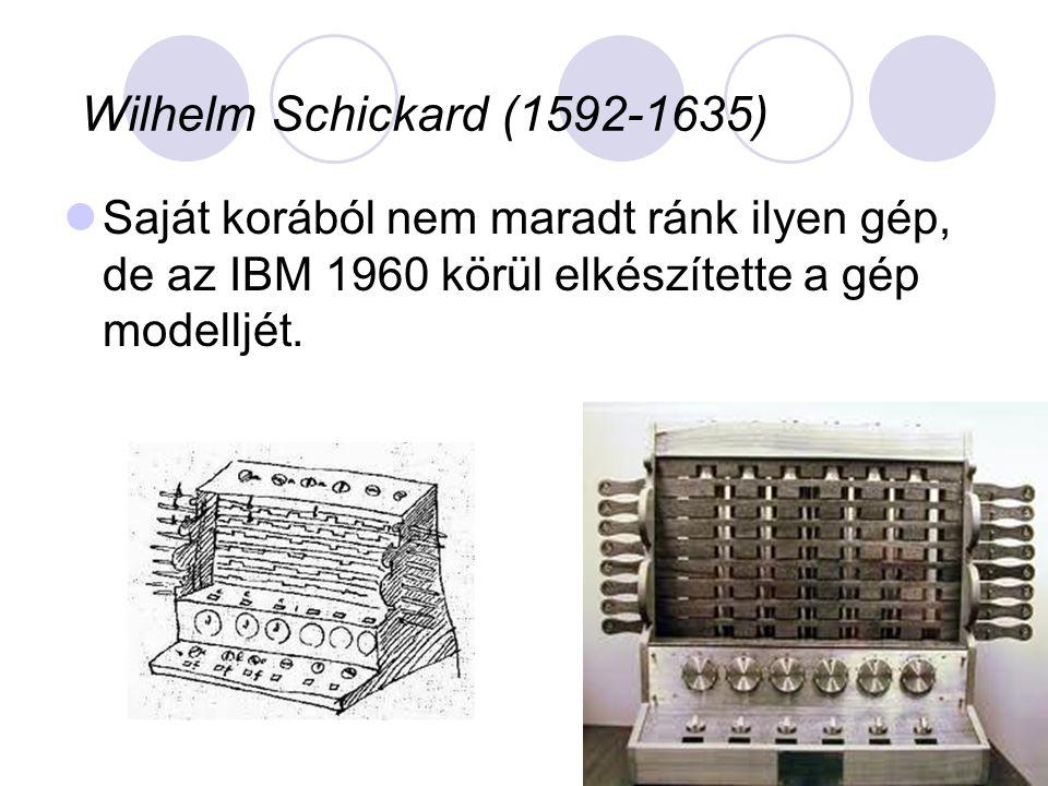 Wilhelm Schickard (1592-1635) Saját korából nem maradt ránk ilyen gép, de az IBM 1960 körül elkészítette a gép modelljét.