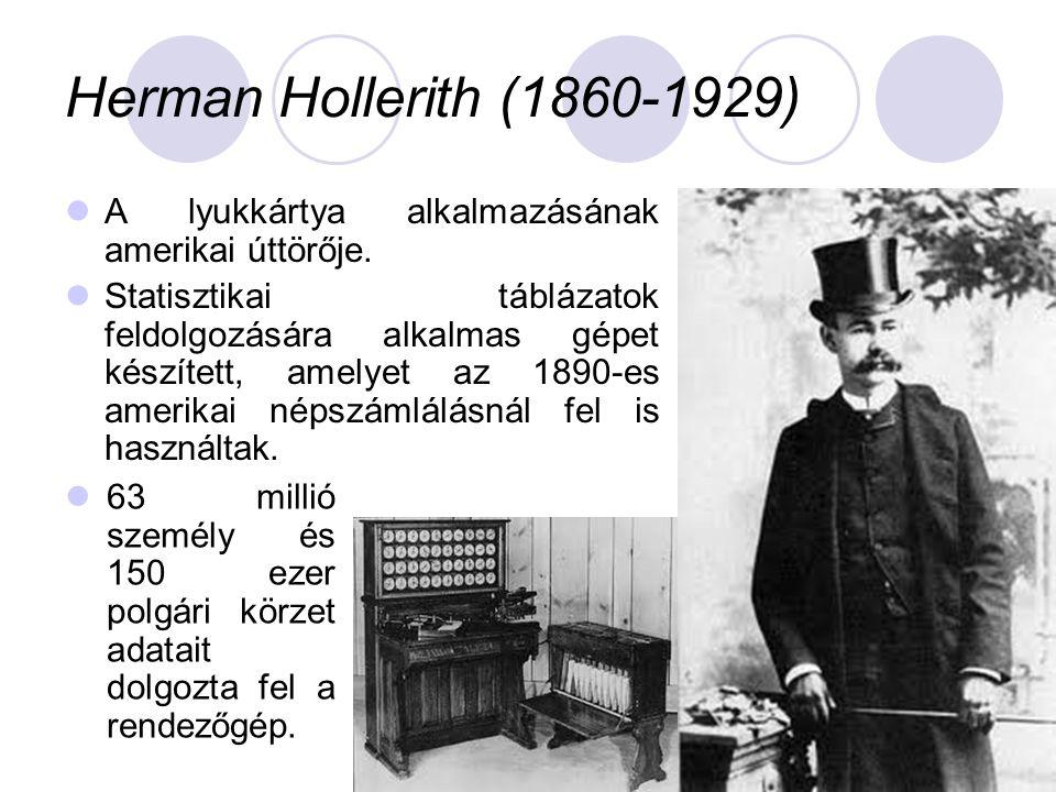Herman Hollerith (1860-1929) A lyukkártya alkalmazásának amerikai úttörője.