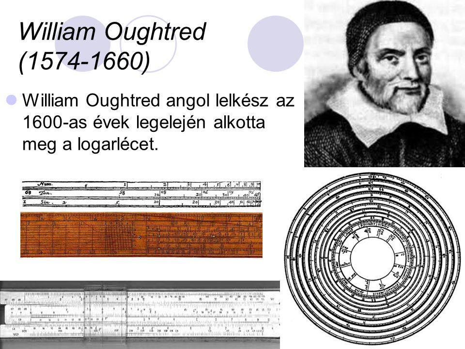 William Oughtred (1574-1660) William Oughtred angol lelkész az 1600-as évek legelején alkotta meg a logarlécet.