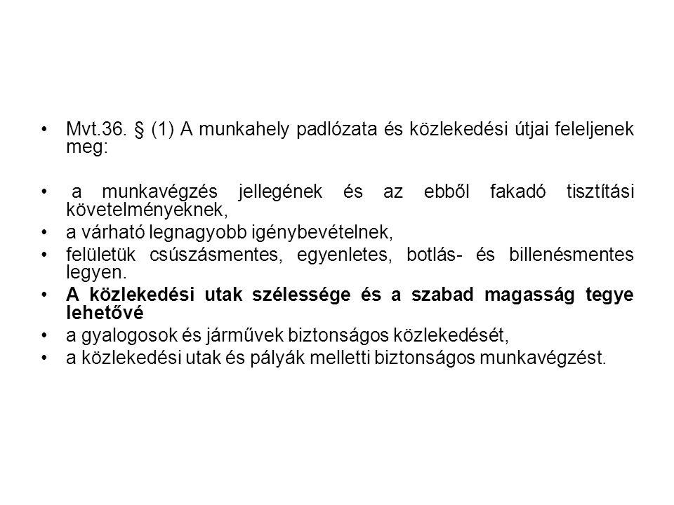 Mvt.36. § (1) A munkahely padlózata és közlekedési útjai feleljenek meg: