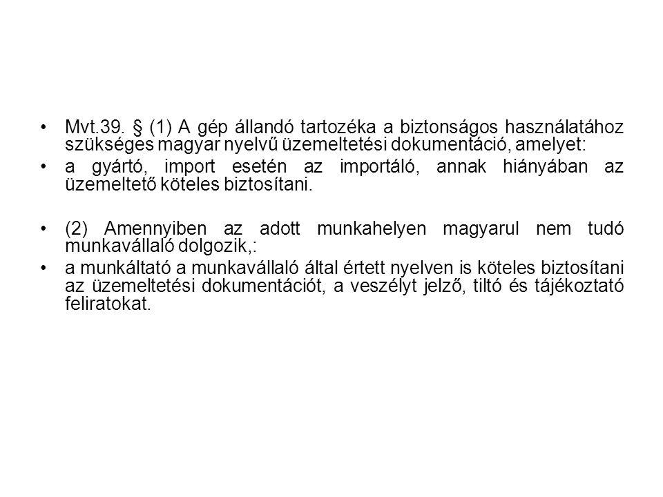 Mvt.39. § (1) A gép állandó tartozéka a biztonságos használatához szükséges magyar nyelvű üzemeltetési dokumentáció, amelyet: