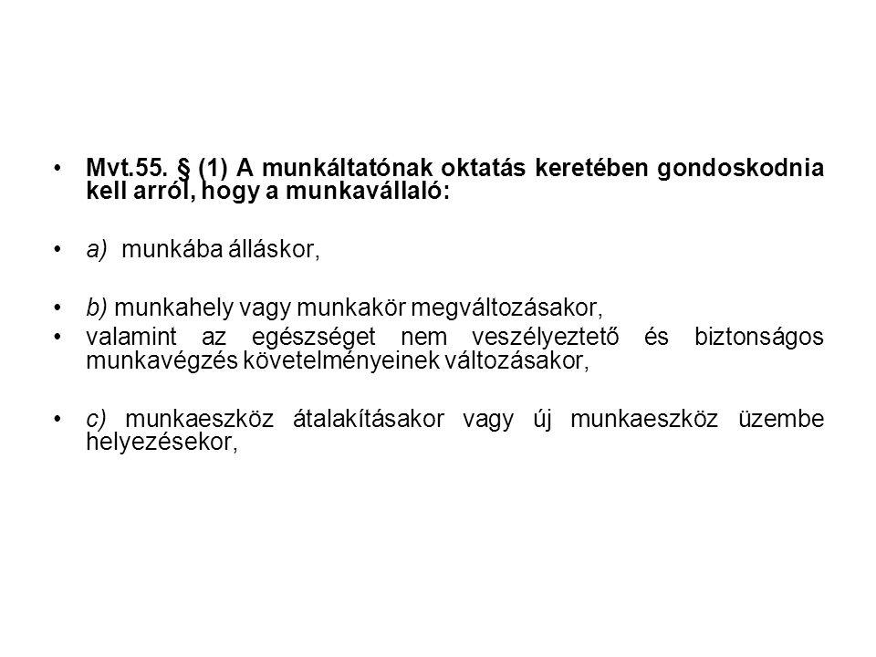 Mvt.55. § (1) A munkáltatónak oktatás keretében gondoskodnia kell arról, hogy a munkavállaló: